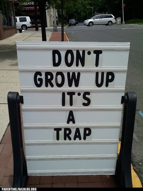 dont-grow-up,g rated,Hall of Fame,its a trap,Parenting FAILS,sign