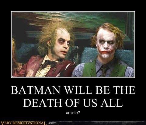 BATMAN WILL BE THE DEATH OF US ALL