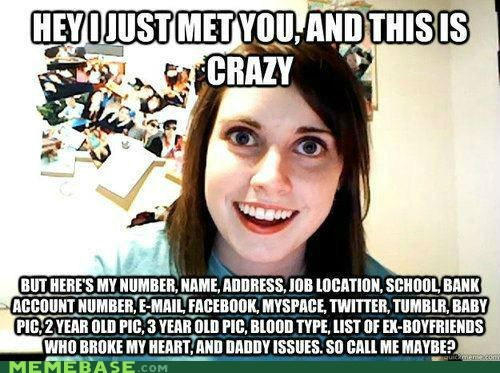 call me maybe,Memes,overly attached girlfrien,overly attached girlfriend