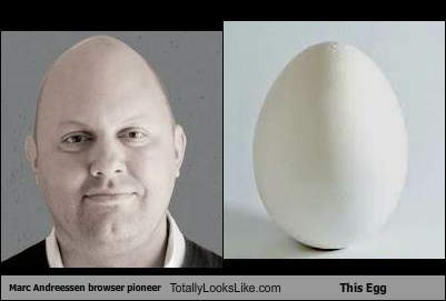 Marc Andreessen (Browser Pioneer) Totally Looks Like This Egg
