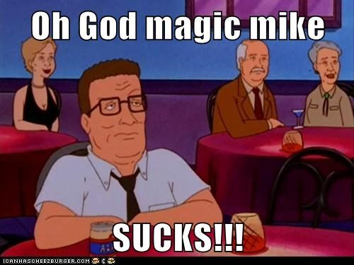 Oh God magic mike   SUCKS!!!
