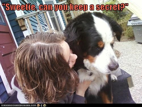 """Sweetie, can you keep a secret?"""