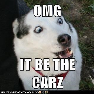 OMG  IT BE THE CARZ