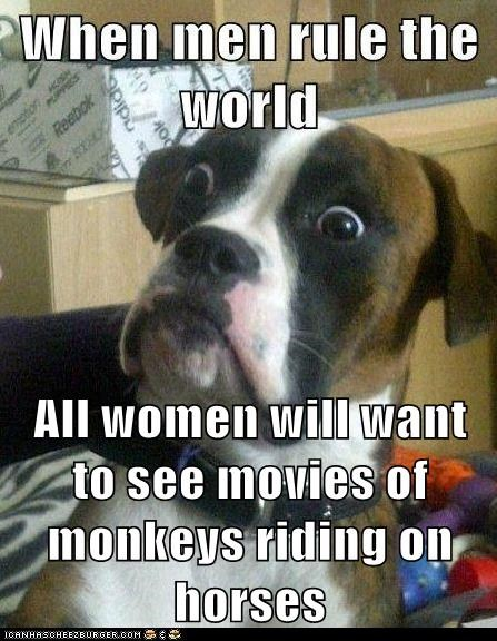 All women will want to see movies of monkeys riding on horses