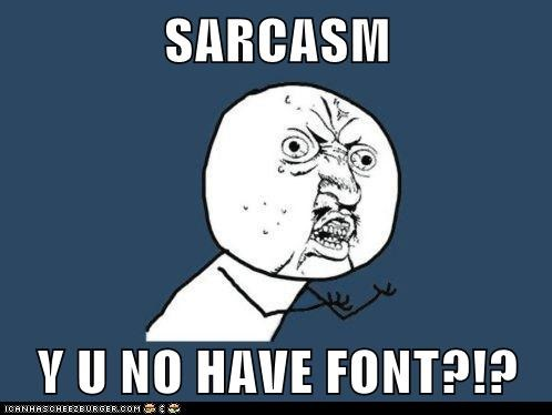 emoticon,font,sarcasm,Y U No Guy
