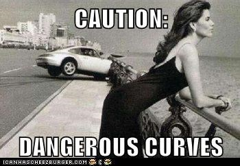 CAUTION:  DANGEROUS CURVES