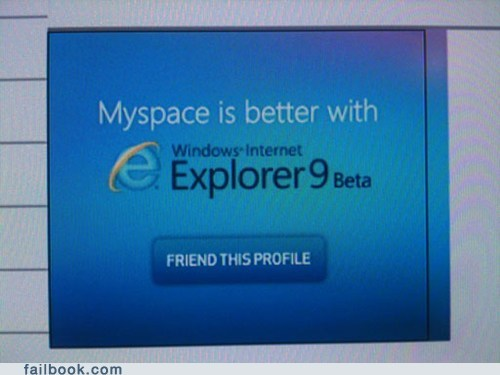 MySpace Is to Explorer as Facebook Is to Every Other Conceivable Browser