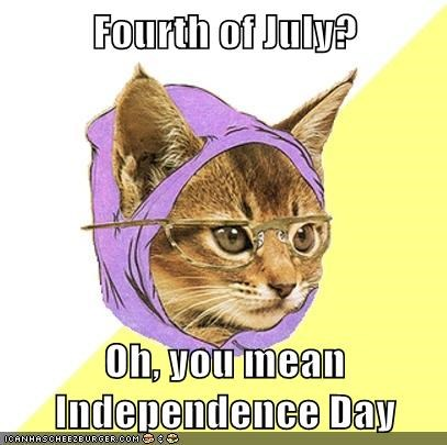 Fourth of July?  Oh, you mean Independence Day
