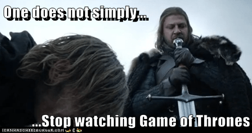 One does not simply...  ...Stop watching Game of Thrones
