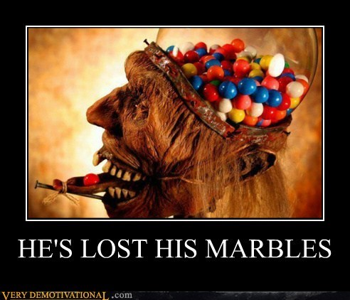 HE'S LOST HIS MARBLES