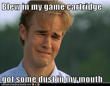 1990s problems,cartridge,dust,First World Prob,First World Problems,video games