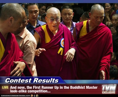 Contest Results - And now, the First Runner Up in the Buddhist Master look-alike competition...