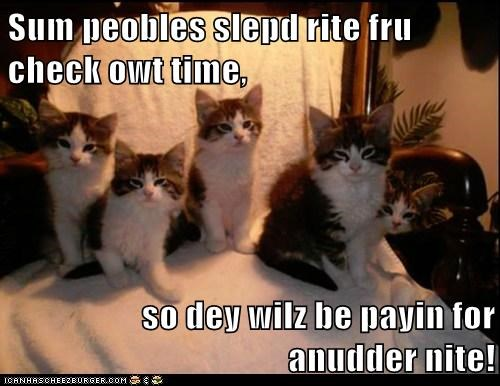 Sum peobles slepd rite fru check owt time,   so dey wilz be payin for anudder nite!