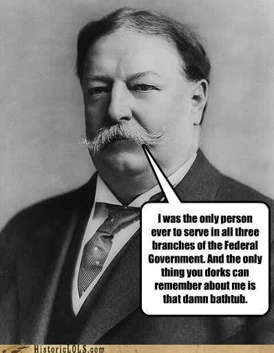 bathtub,historic lols,mustache,president,remember,taft