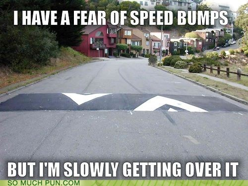 double meaning,fear,getting,getting over it,idiom,literalism,over,speed bumps