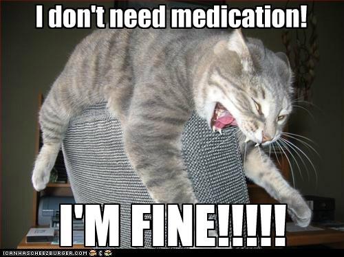 I don't need medication!