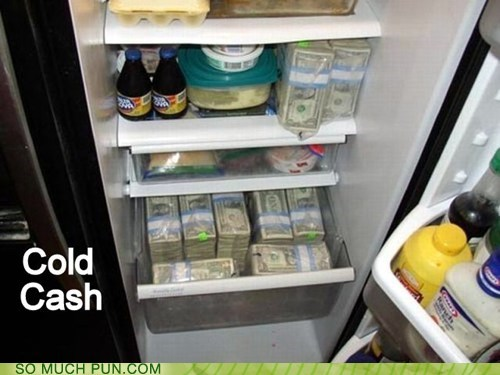 But Not Hard Cash, Since it Was Merely Refrigerated