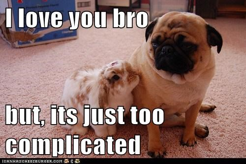 I love you bro  but, its just too complicated