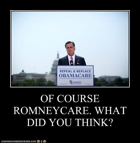 OF COURSE ROMNEYCARE. WHAT DID YOU THINK?