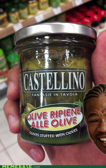 Yo Dawg, I Heard You Like Olives