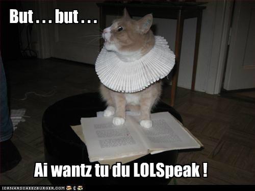 act,captions,Cats,lolspeak,perform,prose,shakespeare