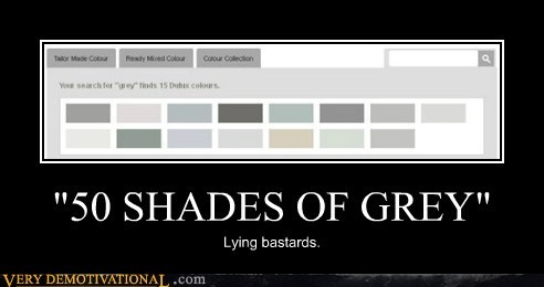 """50 SHADES OF GREY"""