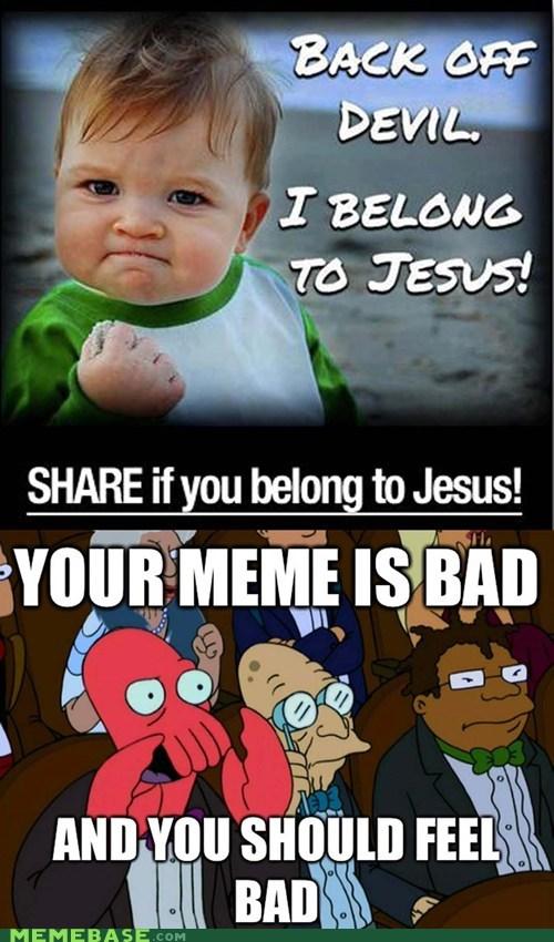 feel bad,jesus,memes are bad,success kid,Zoidberg