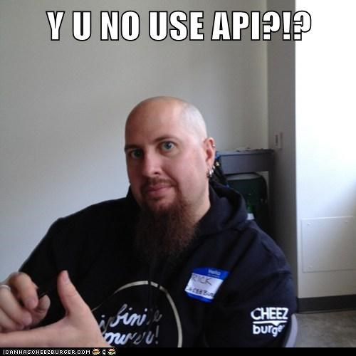 Y U NO USE API?!?