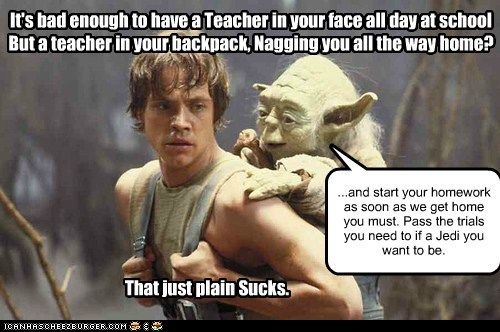 backpack,homework,Jedi,luke skywalker,Mark Hamill,nagging,school,star wars,teacher,this sucks,yoda