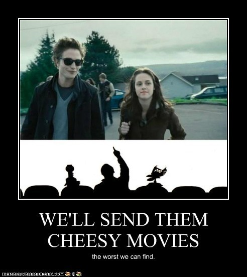 WE'LL SEND THEM CHEESY MOVIES
