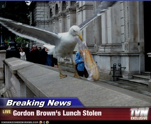 Breaking News - Gordon Brown's Lunch Stolen