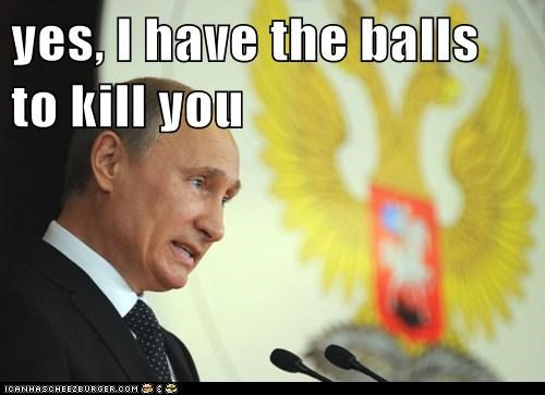yes, I have the balls to kill you