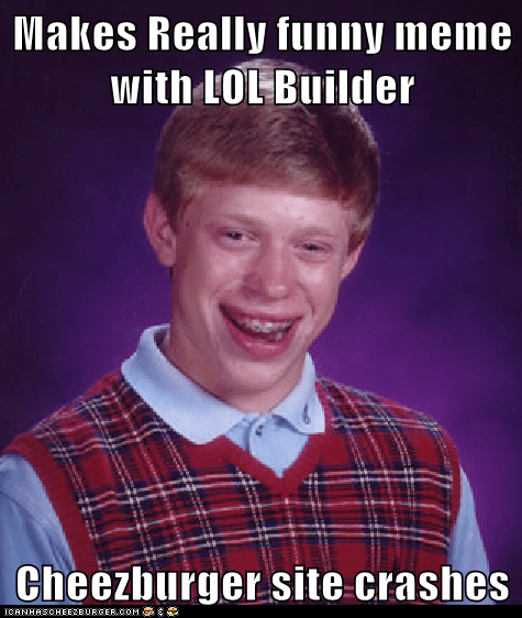 Makes Really funny meme with LOL Builder  Cheezburger site crashes