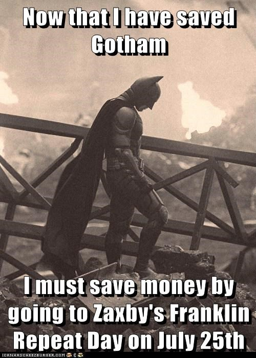 Now that I have saved Gotham  I must save money by going to Zaxby's Franklin Repeat Day on July 25th