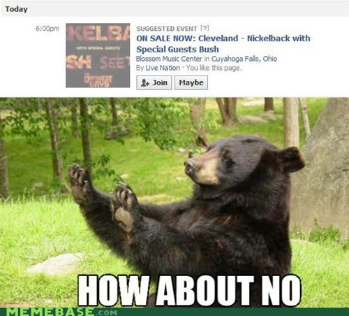 bear,facebook,how about no,Memes,nickelback