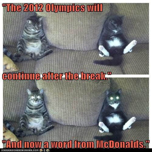 """The 2012 Olympics will continue after the break."" ""And now a word from McDonalds."""