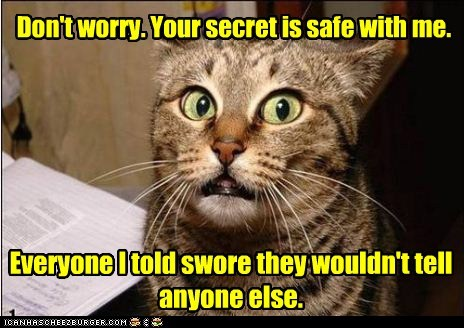 Don't worry. Your secret is safe with me.
