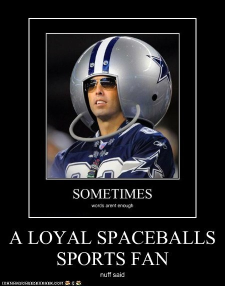 A LOYAL SPACEBALLS SPORTS FAN