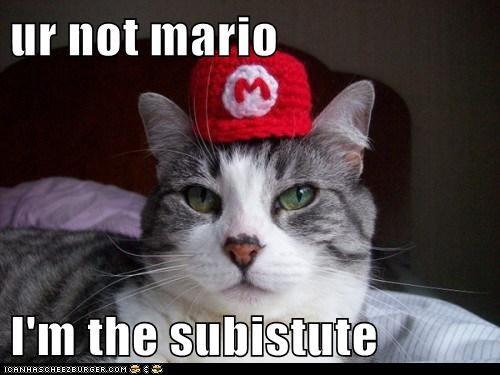 ur not mario  I'm the subistute