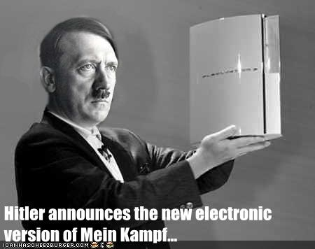 Hitler announces the new electronic version of Mein Kampf...