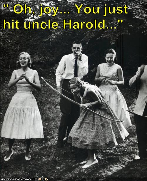 """ Oh, joy... You just hit uncle Harold..."""