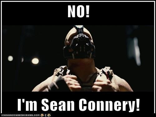 NO!  I'm Sean Connery!