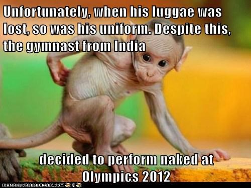 Unfortunately, when his luggae was lost, so was his uniform. Despite this, the gymnast from India  decided to perform naked at                                            Olympics 2012