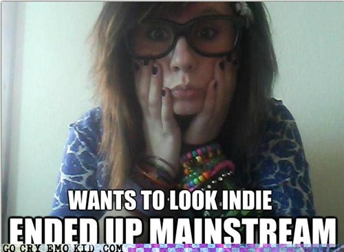 hipsterlulz,indie,mainstream,scene