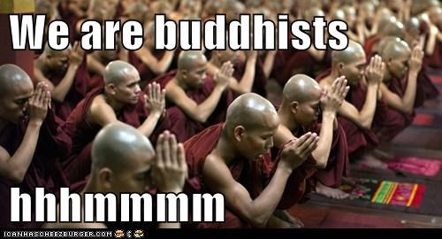 We are buddhists   hhhmmmm