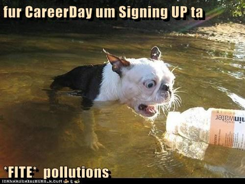 fur CareerDay um Signing UP ta   *FITE*  pollutions