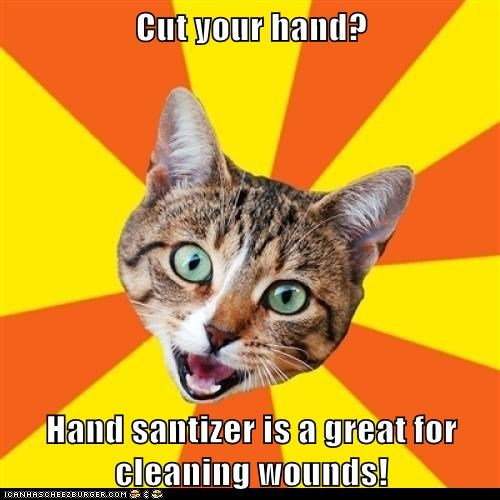 Cut your hand?  Hand santizer is a great for cleaning wounds!