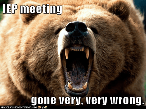 IEP meeting  gone very, very wrong.