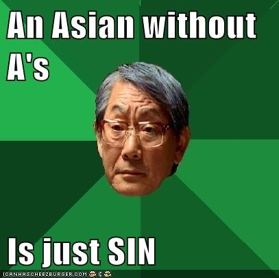 An Asian without A's  Is just SIN