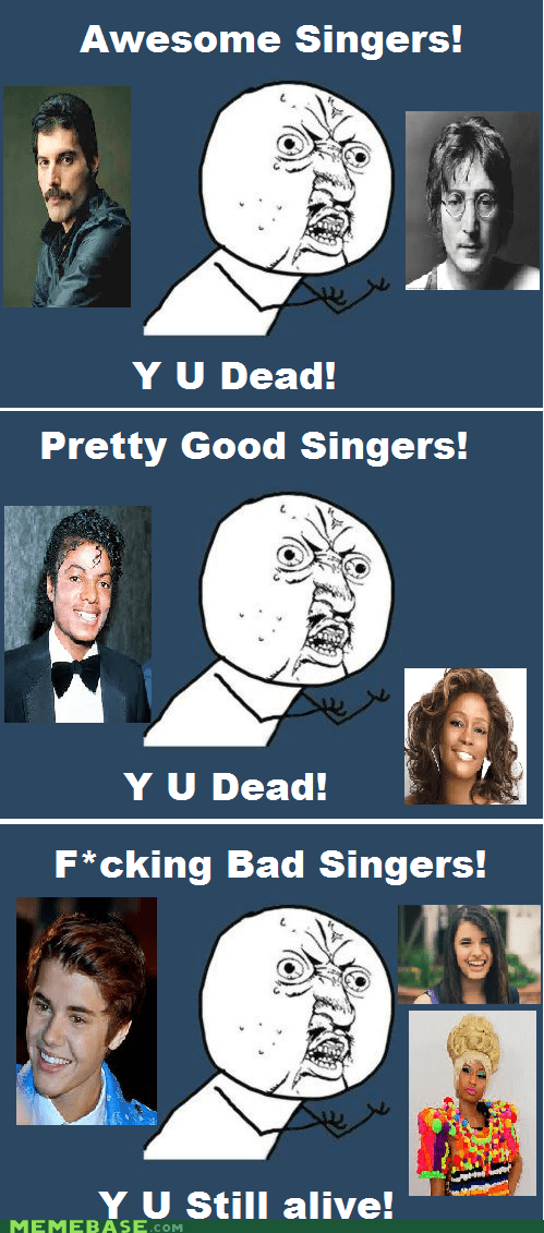 Death,justin beiber,Music,Y U No Guy